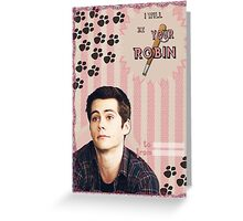 My Teenwolfed Valentine[I'll be your Robin] Greeting Card