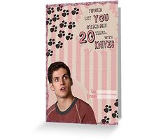 My Teenwolfed Valentine[I'd Let You Stab Me] 1 Greeting Card