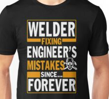 Welder Fixing engineer's mistakes since forever Unisex T-Shirt