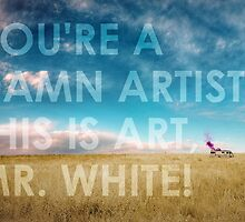 You're a dam artist Mr White by dbutler1990