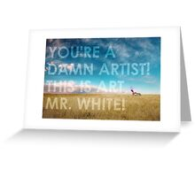 You're a dam artist Mr White Greeting Card