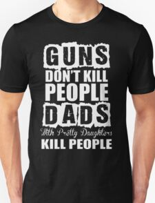 Dad With Daughters Kills People Guns Dont Kills Unisex T-Shirt