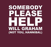 SOMEBODY PLEASE HELP WILL GRAHAM Unisex T-Shirt