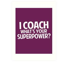 I Coach What's Your Superpower Art Print