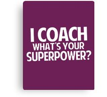 I Coach What's Your Superpower Canvas Print