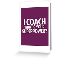 I Coach What's Your Superpower Greeting Card