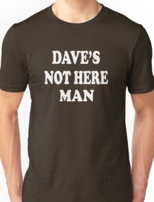 Cheech And Chong - Dave's Not Here Man Unisex T-Shirt