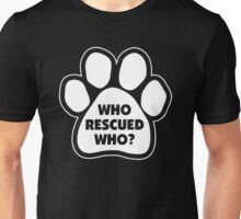 Who Rescued Who Unisex T-Shirt