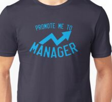 Promote me to manager! Unisex T-Shirt