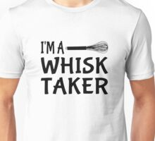 I'm A Whisk Taker Unisex T-Shirt