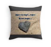 follow your heart , believe in your dream Throw Pillow