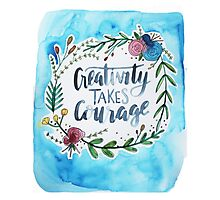 Creativity Takes Courage Photographic Print