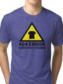 404 Error : Shirt Not Found Tri-blend T-Shirt