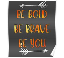 Be Bold, Be Brave, Be You - Inspirational Quote Poster