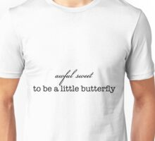 awful sweet to be a little butterfly Unisex T-Shirt