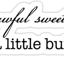 awful sweet to be a little butterfly Sticker