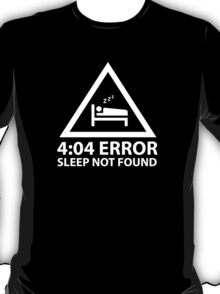 4:04 Error Sleep Not Found T-Shirt