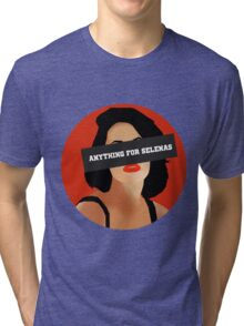 ANYTHING FOR SELENAS Tri-blend T-Shirt