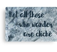Not All Those Who Wander Are Cliche Canvas Print