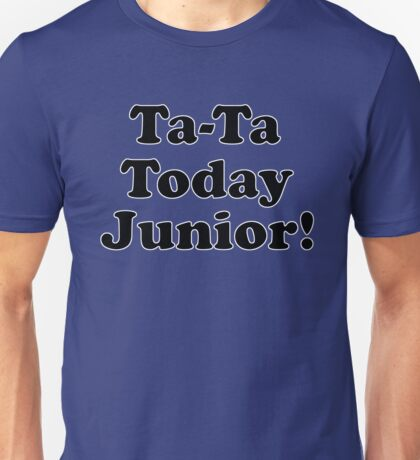 Ta-Ta Today Junior! Billy Madison Quote Unisex T-Shirt