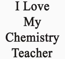 I Love My Chemistry Teacher  by supernova23