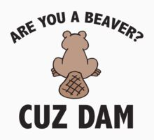 Are You A Beaver? Cuz Dam by DesignFactoryD