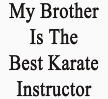 My Brother Is The Best Karate Instructor  by supernova23