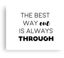 The best way out is always through Canvas Print