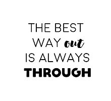 The best way out is always through Photographic Print