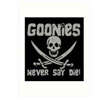 Goonies Never Say Die ! Art Print