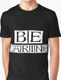 be caring  Graphic T-Shirt