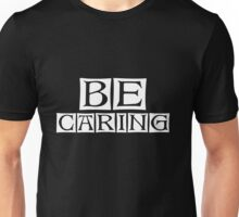 be caring  Unisex T-Shirt