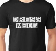 dress well  Unisex T-Shirt