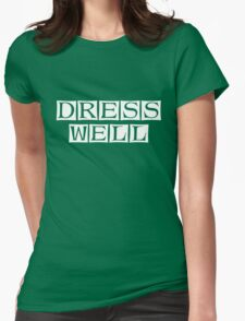 dress well  Womens Fitted T-Shirt