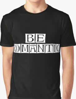be romantic Graphic T-Shirt