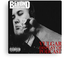 Beyond Kayfabe - Vulgar Display of Podcast Canvas Print