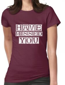 i miss you too  Womens Fitted T-Shirt