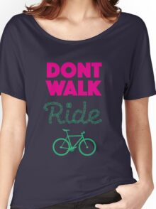 Don't Walk, Ride! Women's Relaxed Fit T-Shirt