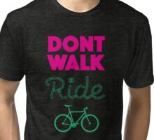 Don't Walk, Ride! Tri-blend T-Shirt