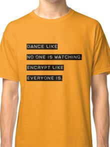 Encrypt like everyone is watching (B&W BG) Classic T-Shirt