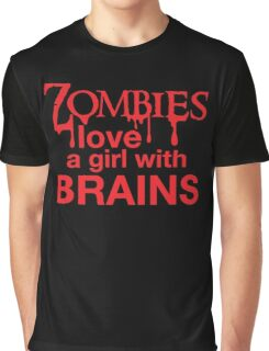 Zombies love a girl with BRAINS Graphic T-Shirt