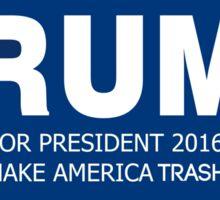 Trump for president, Make america Trash. Sticker