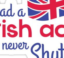If I had a Brittish Accent - I would never shut up! Sticker