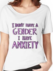 I Don't Have A Gender I Have Anxiety Women's Relaxed Fit T-Shirt