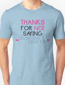 "Thanks for not saying ""show me your tits"" Unisex T-Shirt"