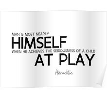 man is himself, child at play - heraclitus Poster