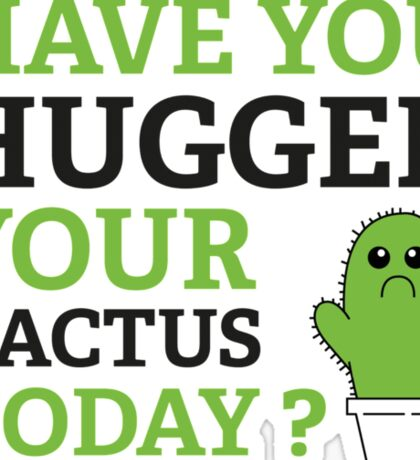 Have You Hugged Your Cactus Today? Sticker
