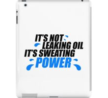 It's not leaking oil, it's sweating power (1) iPad Case/Skin