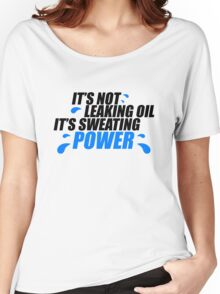 It's not leaking oil, it's sweating power (1) Women's Relaxed Fit T-Shirt