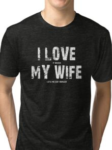 I Love It When My Wife Lets Me Eat Burger Tri-blend T-Shirt